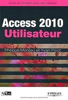 Access 2010 Utilisateur – Guide de formation avec cas pratiques Front Cover