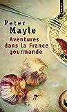 Aventures dans la France gourmande : Avec ma fourchette, mon couteau et mon tire-bouchon