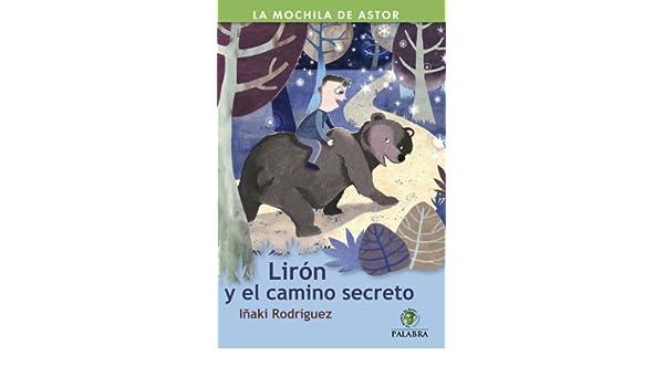 Amazon.com: Lirón y el camino secreto: 42 (La Mochila de Astor) (Spanish Edition) eBook: Iñaki Rodríguez, Susana Rosique Díaz: Kindle Store
