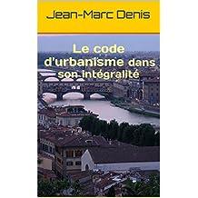 Le code d'urbanisme dans son intégralité (French Edition)