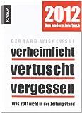 Verheimlicht - vertuscht - vergessen: Was 2011 nicht in der Zeitung stand