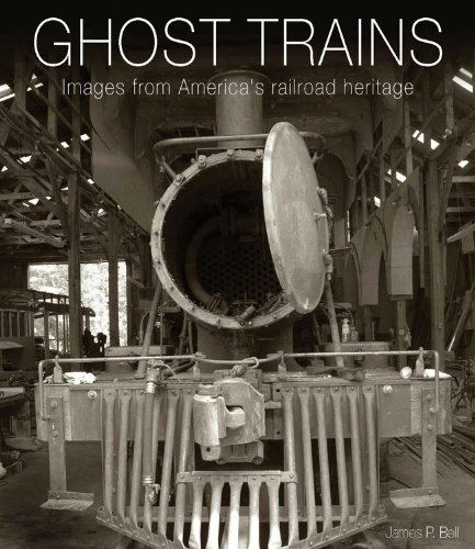 Ghost Trains: Images from America's Railroad Heritage