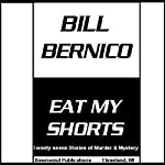 Eat My Shorts | Bill Bernico