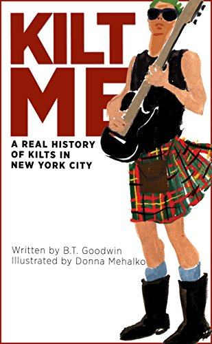 Kilt Me: A Real History of Kilts in New ()