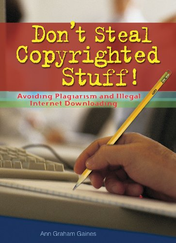 Don't Steal Copyrighted Stuff!: Avoiding Plagiarism and Illegal Internet Downloading (Prime)