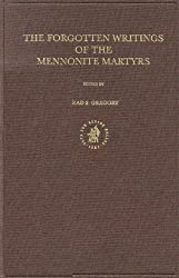 The Forgotten Writings of the Mennonite Martyrs (Kerkhistorische Bijdragen 18, Documenta Anabaptistica, 8)