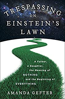 Trespassing on Einstein's Lawn: A Father, a Daughter, the Meaning of Nothing, and the Beginning of Everything (0345531434) | Amazon Products