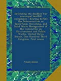 img - for Extending the deadline for municipal landfill compliance : hearing before the Subcommittee on Superfund, Recycling, and Solid Waste Management of the ... One Hundred Third Congress, first sessio book / textbook / text book