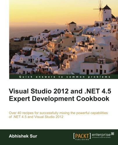Visual Studio 2012 and .NET 4.5 Expert Development Cookbook by Abhishek Sur, Publisher : Packt Publishing