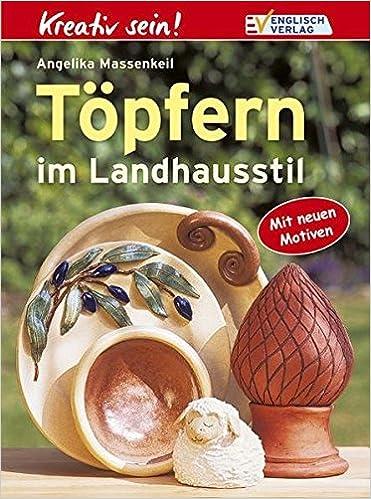 Töpfern Im Landhausstil (Kreativ Klassiker): Amazon.de: Angelika  Massenkeil: Bücher