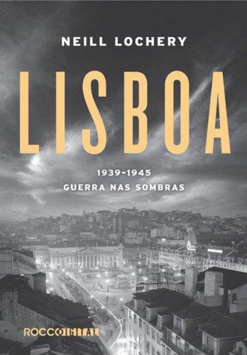 Lisboa: 1939-1945 - Guerra nas sombras