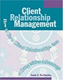 img - for Client Relationship Management: How to Turn Client Relationships into a Competitive Advantage by David A. Po-Chedley (2001-01-03) book / textbook / text book
