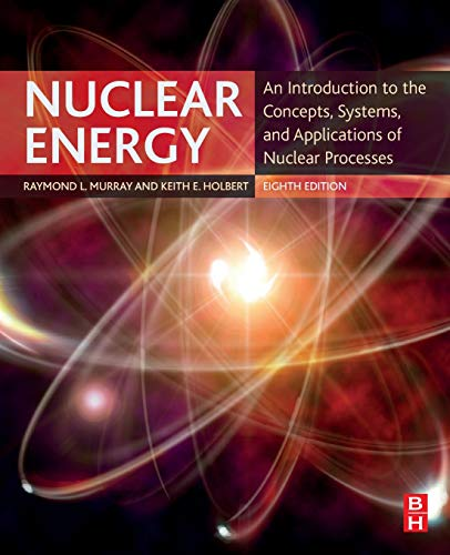 (Nuclear Energy: An Introduction to the Concepts, Systems, and Applications of Nuclear Processes)