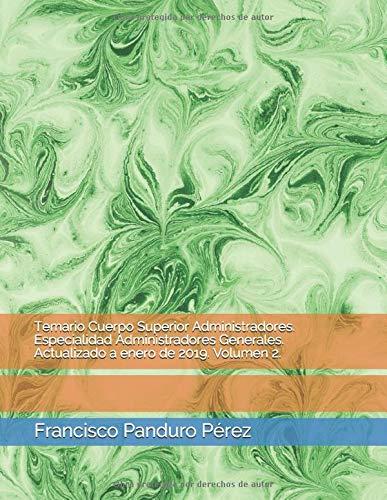Temario Cuerpo Superior Administradores. Especialidad Administradores Generales. Actualizado a enero de 2019. Volumen 2. (A1 1100) por Panduro Pérez, Francisco