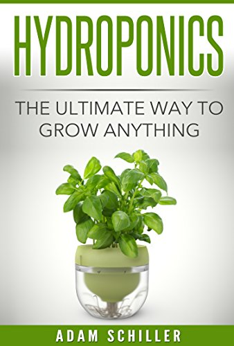 Home Tomatoes Hydroponic (Hydroponics: The Ultimate Guide to Grow Anything)