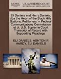 Eli Daniels and Harry Daniels, Dba the Heart of the Black Hills Stations, Petitioners, V. Federal Communications Commission et Al. U. S. Supreme Court, Eli Daniels and Ashton R. HARDY, 1270660187