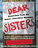 Dear Sisters: Dispatches From The Women's Liberation Movement, Rosalyn Baxandall, Linda Gordon, 046501707X