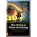 Film History as Media Archaeology: Tracking Digital Cinema (Film Culture in Transition)
