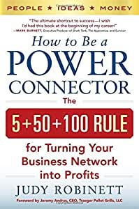 How to Be a Power Connector: The 5+50+100 Rule for Turning Your Business Network into Profits by Robinett (1-Jun-2014) Hardcover