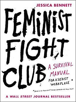 Feminist Fight Club: An Office Survival Manual for a Sexist Workplace by [Bennett, Jessica]
