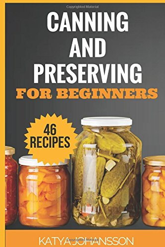 Canning and Preserving for Beginners: Top 46 Canning And Preserving Recipes For Anyone Who's New To The Exciting World Of Canning (Canning for beginners, canning cookbook, canning recipes) (Canning Recipes Cookbook compare prices)