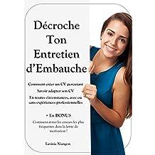 Décroche Ton Entretien d'Embauche: Comment créer un CV percutant, et l'adapter en toutes circonstances (French Edition)