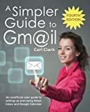 img - for A Simpler Guide to Gmail: An unofficial user guide to setting up and using Gmail, Inbox and Google Calendar (Simpler Guides) book / textbook / text book