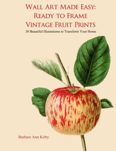 Wall Art Made Easy: Ready to Frame Vintage Fruit Prints: 30 Beautiful Illustrations to Transform Your Home ()