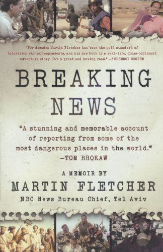 Breaking News: A Stunning and Memorable Account of Reporting from Some of the Most Dangerous Places in the World by Martin Fletcher (2009-10-27) (10 Most Dangerous Places In The World)
