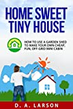 cottage garden plans Home Sweet Tiny House: How to use a Garden Shed to make your own Cheap, Fun, Off-Grid Mini Cabin