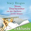 Warum Drachentöter vor der Hochzeit Jetskis klauen Hörbuch von Tracy Brogan Gesprochen von: Nora Jokhosha