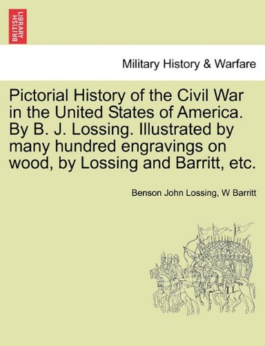 Read Online Pictorial History of the Civil War in the United States of America. By B. J. Lossing. Illustrated by many hundred engravings on wood, by Lossing and Barritt, etc. VOLUME III PDF