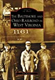 The Baltimore and Ohio Railroad in West Virginia, Bob Withers, 0738552836