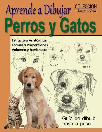Aprende a Dibujar Perros y Gatos / Animales Domesticos (Coleccion Borges Soto) (Volume 13) (Spanish Edition) [Roland Borges Soto] (Tapa Blanda)