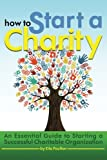 How to Start a Charity: An Essential Guide to Starting a Successful Charitable Organization
