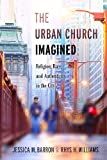 img - for The Urban Church Imagined: Religion, Race, and Authenticity in the City book / textbook / text book