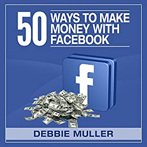 50 Ways to Make Money on Facebook Hörbuch