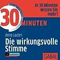 30 Minuten Die wirkungsvolle Stimme Hörbuch von Anno Lauten Gesprochen von: Gisa Bergmann, Dirk Pettenkofer, Gordon Piedesack