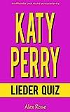 KATY PERRY LIEDER QUIZ: Größten Hits und Lieder aus allen Katy Perry Alben ONE OF THE BOYS, TEENAGE DREAM und PRISM enthalten! (German Edition)
