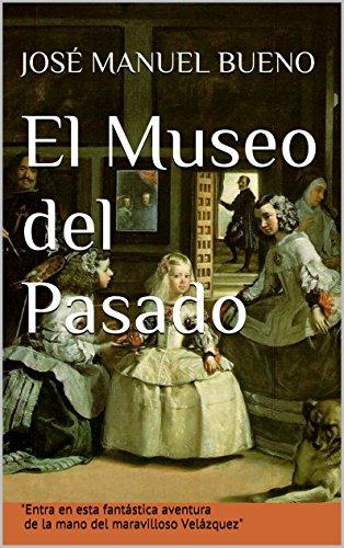 Descargar Libro El Museo Del Pasado José Manuel Bueno