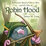 A Possum's Band of Merry Men and the Tales of Robin Hood | Jamey M. Long