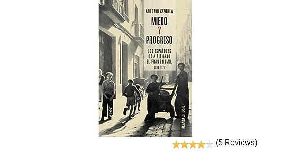 Miedo y progreso: Los españoles de a pie bajo el franquismo, 1939-1975 (Alianza Ensayo) eBook: Cazorla, Antonio, Cazorla, Antonio: Amazon.es: Tienda Kindle