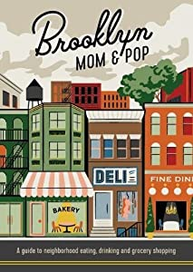 Brooklyn Mom & Pop: A guide to neighborhood eating, drinking and grocery shopping
