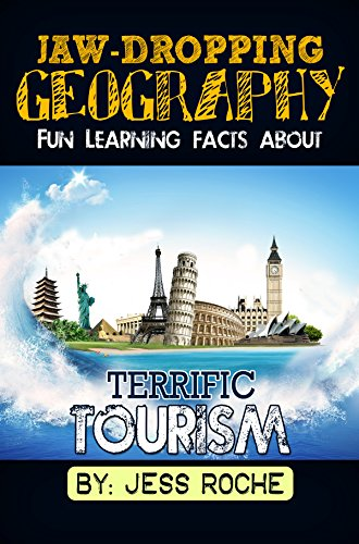 Jaw-Dropping Geography: Fun Learning Facts About Terrific Tourism: Illustrated Fun Learning For Kids