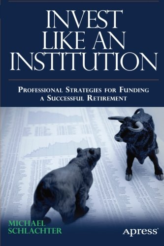 Invest Like an Institution by Michael C. Schlachter, Publisher : Apress