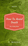 How To Avoid Death On A Daily Basis: Book One