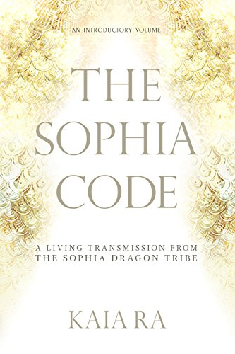 The sophia code a living transmission from the sophia dragon tribe the sophia code a living transmission from the sophia dragon tribe by ra fandeluxe Image collections