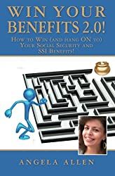 Win Your Benefits!: How to WIN - and Hang ON to - Your SSI and Social Security Disability Payments!