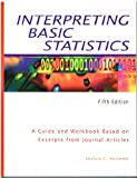 Interpreting Basic Statistics : A Guide and Workbook Based on Excerpts from Journal Articles, Holcomb, Zealure C., 188458571X