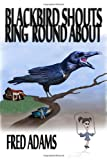 Blackbird Shouts Ring 'Round About, Fred Adams, 143498575X
